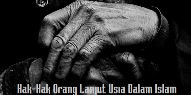 hak-hak-orang-lanjut-usia-dalam-islam